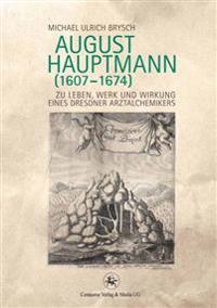 August Hauptmann (1607-1674): Zu Leben, Werk Und Wirkung Eines Dresdner Arztalchemikers