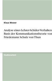 Analyse eines Lehrer-Schüler-Verhaltens auf Basis der Kommunikationstheorie von Friedemann Schulz von Thun