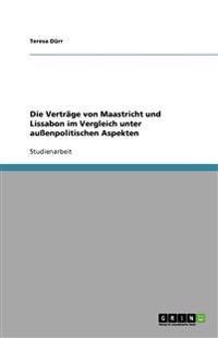 Die Verträge von Maastricht und Lissabon im Vergleich unter außenpolitischen Aspekten