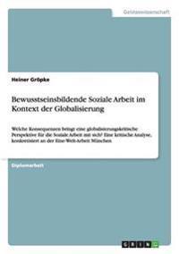 Bewusstseinsbildende Soziale Arbeit Im Kontext Der Globalisierung