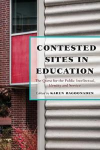 Contested Sites in Education: The Quest for the Public Intellectual, Identity and Service