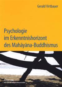 Psychologie Im Erkenntnishorizont Des Mahāyāna-Buddhismus: Interdependenz Und Intersubjektivitaet Im Beziehungserleben