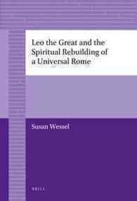 Leo the Great and the Spiritual Rebuilding of a Universal Rome