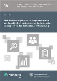 Eine bewertungsbasierte Vorgehensweise zur Tauglichkeitsprüfung von Technologiekonzepten in der Technologieentwicklung