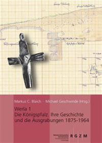 Werla 1 - Die Konigspfalz: Ihre Geschichte Und Die Ausgrabungen 1875-1964