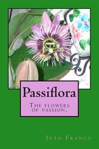 Passiflora: The Flowers of Passion.