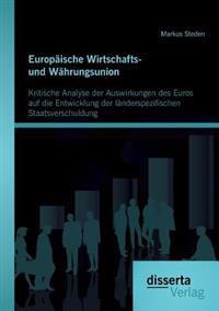 Europaische Wirtschafts- Und Wahrungsunion. Kritische Analyse Der Auswirkungen Des Euros Auf Die Entwicklung Der Landerspezifischen Staatsverschuldung