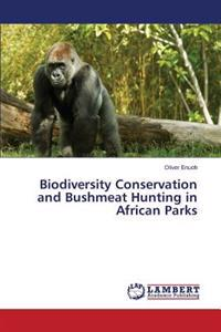 Biodiversity Conservation and Bushmeat Hunting in African Parks
