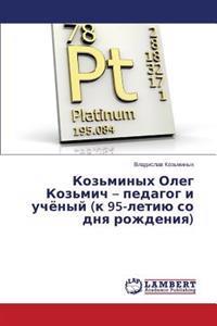 Koz'minykh Oleg Koz'mich - Pedagog I Uchyenyy (K 95-Letiyu So Dnya Rozhdeniya)