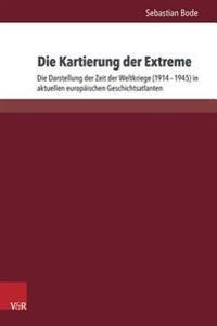 Die Kartierung Der Extreme: Die Darstellung Der Zeit Der Weltkriege (1914-1945) in Aktuellen Europaischen Geschichtsatlanten