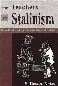The Teachers of Stalinism: Policy, Practice, and Power in Soviet Schools of the 1930s
