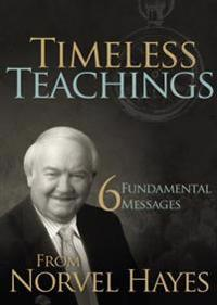 Timeless Teachings: 6 Fundamental Messages from Norvel Hayes