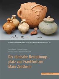 Der Romische Bestattungsplatz Von Frankfurt Am Main-Zeilsheim: Grabbau Und Graber Der Provinzialen Oberschicht