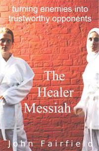 The Healer Messiah: Turning Enemies Into Trustworthy Opponents
