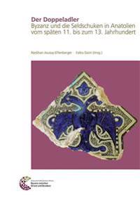 Der Doppeladler: Byzanz Und Die Seldschuken in Anatolien Vom Spaten 11. Bis Zum 13. Jahrhundert