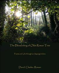 The Blossoming of Olde Rowan Tree: Poems and Life Through an Asperger's Lens