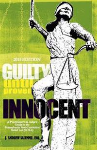 Guilty Until Proven Innocent: A Practitioner's and Judge's Guide to the Post-Conviction Relief ACT