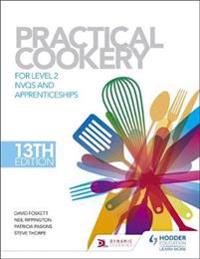 Practical Cookery, 13th Edition for Level 2 Nvqs and Apprenticeshipslevel 2
