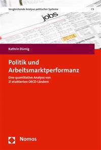 Politik Und Arbeitsmarktperformanz: Eine Quantitative Analyse Von 21 Etablierten OECD-Landern