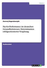 Pay-For-Performance Im Deutschen Gesundheitswesen. Determinanten Erfolgsorientierter Vergutung