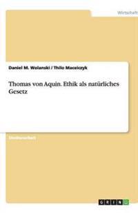 Thomas von Aquin. Ethik als natürliches Gesetz