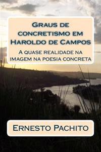 Graus de Concretismo Em Haroldo de Campos: A Quase Realidade Na Imagem Da Poesia Concreta