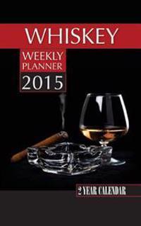 Whiskey Weekly Planner 2015: 2 Year Calendar
