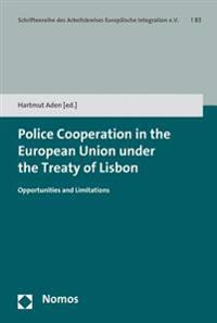 Police Cooperation in the European Union Under the Treaty of Lisbon: Opportunities and Limitations