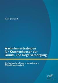 Wachstumsstrategien Fur Krankenhauser Der Grund- Und Regelversorgung: Strategieentwicklung - Umsetzung - Offentlichkeitsarbeit