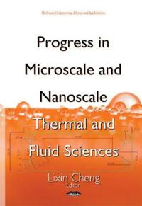 Progress in Microscale and Nanoscale Thermal and Fluid Sciences
