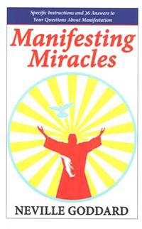 Manifesting Miracles: Specific Instructions and 36 Answers to Your Questions about Manifestation