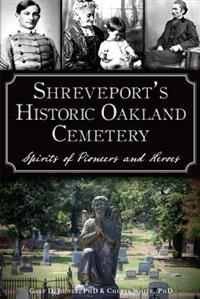Shreveport's Historic Oakland Cemetery:: Spirits of Pioneers and Heroes
