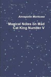Magical Notes on Mad Cat King Number V