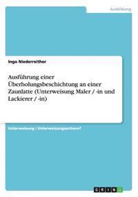 Ausfuhrung Einer Uberholungsbeschichtung an Einer Zaunlatte (Unterweisung Maler / -In Und Lackierer / -In)