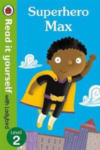 Superhero Max- Read it yourself with Ladybird: Level 2
