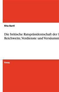Die Britische Ratsprasidentschaft Der Eu. Reichweite, Verdienste Und Versaumnisse