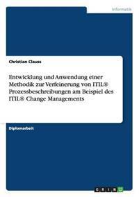 Entwicklung Und Anwendung Einer Methodik Zur Verfeinerung Von Itil(r) Prozessbeschreibungen Am Beispiel Des Itil(r) Change Managements