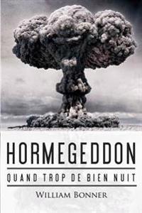 Hormegeddon: Quand Trop de Bien Nuit