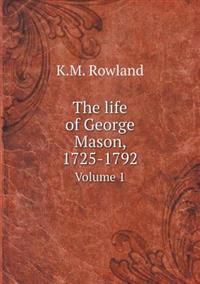 The Life of George Mason, 1725-1792 Volume 1