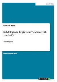 Subdelegierte Registratur Tirschenreuth Von 1625