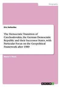 The Democratic Transition of Czechoslovakia, the German Democratic Republic and Their Successor States, with Particular Focus on the Geopolitical Framework After 1989