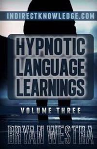 Hypnotic Language Learnings: Learn How to Hypnotize Anyone Covertly and Indirectly by Simply Talking to Them the Ultimate Guide to Mastering Conver