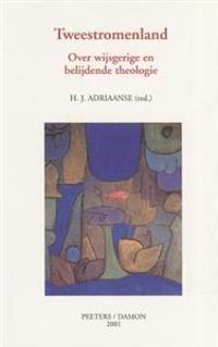 Tweestromenland: Over Wijsgerige En Belijdende Theologie