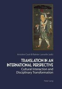 Translation in an International Perspective: Cultural Interaction and Disciplinary Transformation