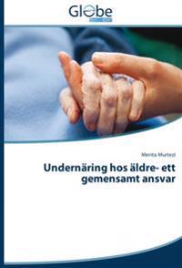 Undernäring hos äldre- ett gemensamt ansvar : Undernäring hos äldre- ett ge