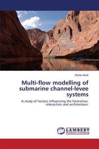 Multi-Flow Modelling of Submarine Channel-Levee Systems