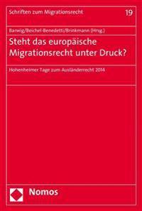 Steht Das Europaische Migrationsrecht Unter Druck?: Hohenheimer Tage Zum Auslanderrecht 2014