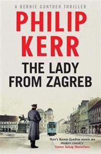 Lady from zagreb - bernie gunther thriller 10