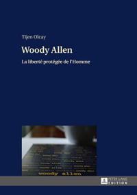 """Woody Allen: La Liberte Protegee de L'Homme- Une Publication Dans Le Cadre Du Projet de Recherche """"What It Means to Be Human"""""""