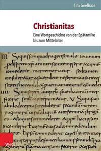 Christianitas: Eine Wortgeschichte Von Der Spatantike Bis Zum Mittelalter